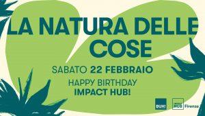 La Natura delle Cose// Happy Birthday Impact Hub Firenze! @ Impact Hub Firenze | Firenze | Toscana | Italia